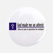 """God Made Me An Athiest 3.5"""" Button (100 pack)"""