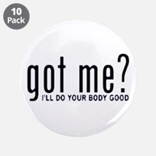 "Got Me? I'll Do Your Body Go 3.5"" Button (10 pack)"
