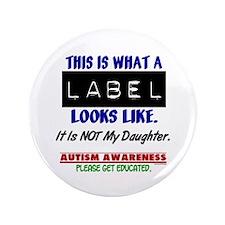 "Label 1 Autism (Daughter) 3.5"" Button"