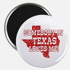 Somebody In Texas Loves Me! Magnet