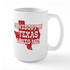 Somebody In Texas Loves Me! Mug