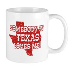 Somebody In Texas Loves Me! Mug