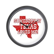 Somebody In Texas Loves Me! Wall Clock