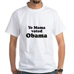 Yo mama voted Obama White T-Shirt