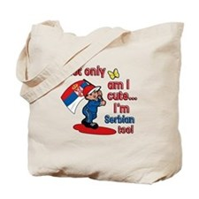 Not only am I cute I'm Serbian too! Tote Bag