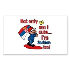 Not only am I cute I'm Serbian too! Decal