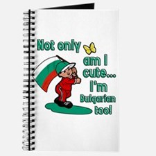 Not only am I cute I'm Bulgarian too! Journal