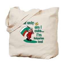 Not only am I cute I'm Bulgarian too! Tote Bag