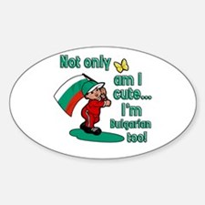 Not only am I cute I'm Bulgarian too! Decal