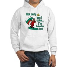 Not only am I cute I'm Bulgarian too! Hoodie