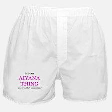 It's an Aiyana thing, you wouldn& Boxer Shorts
