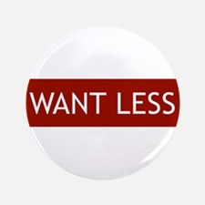"""Want Less - Red 3.5"""" Button (100 pack)"""