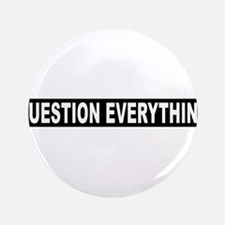 """Question Everything - Black 3.5"""" Button (100 pack)"""