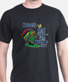Not only am I cute I'm Mauritian too! T-Shirt