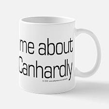 Ask me... Canhardly Mug