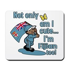 Not only am I cute I'm Fijian too! Mousepad