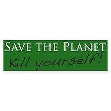 Save the Planet - Kill Yourself! Bumper Car Sticker