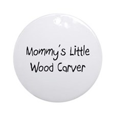 Mommy's Little Wood Carver Ornament (Round)