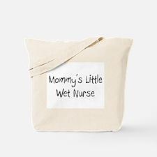 Mommy's Little Wet Nurse Tote Bag