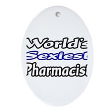 """World's Sexiest Pharmacist"" Oval Ornament"