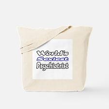 """Worlds Sexiest Psychiatrist"" Tote Bag"