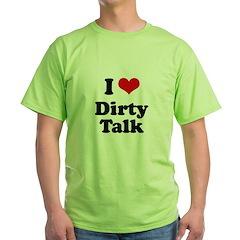 I love dirty talk T-Shirt