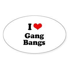 I love gang bangs Oval Decal