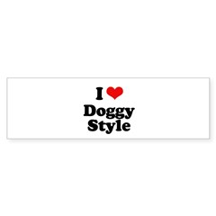 I love doggy style Bumper Sticker (50 pk)