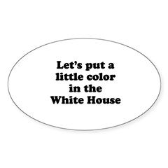 Let's put a little color in the White House Sticke