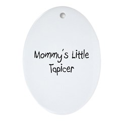 Mommy's Little Tapicer Oval Ornament