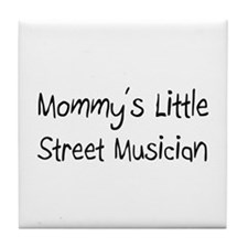Mommy's Little Street Musician Tile Coaster
