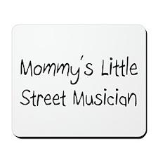 Mommy's Little Street Musician Mousepad