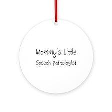 Mommy's Little Speech Pathologist Ornament (Round)
