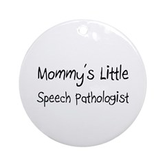 Mommy's Little Speech Pathologist Ornament (Round)
