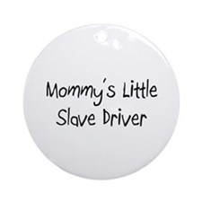 Mommy's Little Slave Driver Ornament (Round)