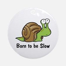 Born to Be Slow Ornament (Round)