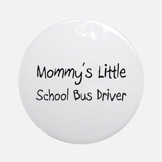 Mommy's Little School Bus Driver Ornament (Round)