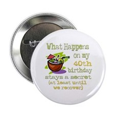 """What Happens 40th 2.25"""" Button"""