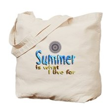 Summer Is What I Live For - Tote Bag