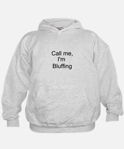 Call me, I'm Bluffing Hoodie