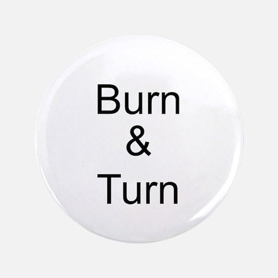 """Burn & Turn 3.5"""" Button"""