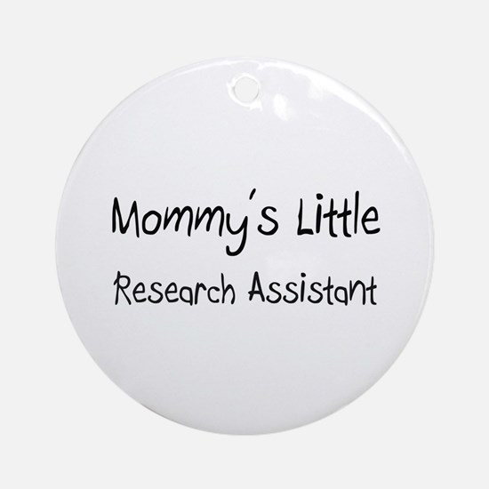 Mommy's Little Research Assistant Ornament (Round)