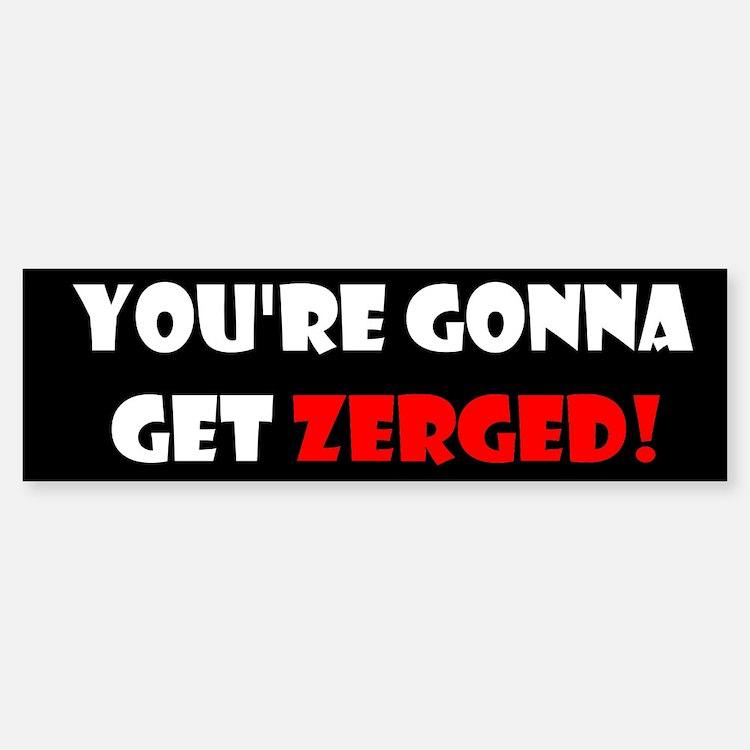 You're Gonna Get Zerged Bumper Bumper Bumper Sticker