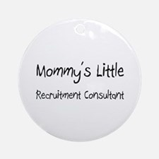 Mommy's Little Recruitment Consultant Ornament (Ro