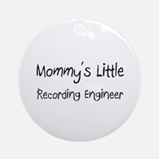 Mommy's Little Recording Engineer Ornament (Round)