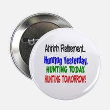 "Retirement Hunting Yesterday 2.25"" Button"