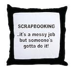 Scrapbooking - Messy Job - Di Throw Pillow