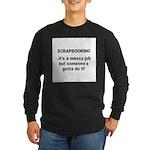 Scrapbooking - Messy Job - Di Long Sleeve Dark T-S