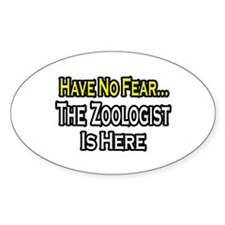 """Have No Fear...Zoologist"" Oval Decal"