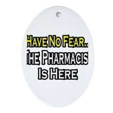 """Have No Fear...Pharmacist"" Oval Ornament"